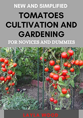 New And Simplified Tomatoes Cultivation And Gardening For Novices And Dummies (English Edition)