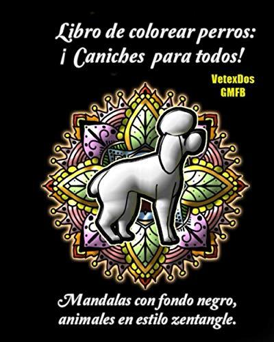 Libro de colorear perros: ¡caniches para todos: mandalas con fondo negro, animales en estilo zentangle.