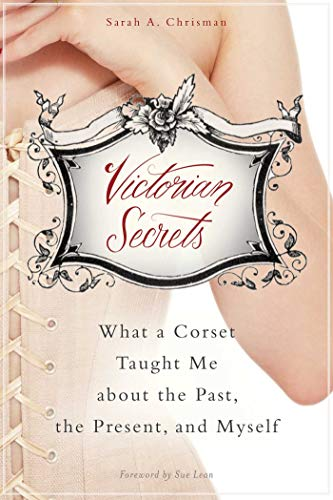Victorian Secrets: What a Corset Taught Me about the Past, the...
