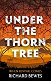 Under the Thorn Tree: When Revival Comes - Richard Bewes