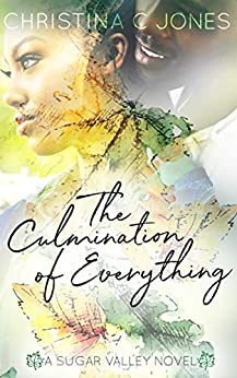 The Culmination of Everything (Sugar Valley Book 1) by [Christina C. Jones]