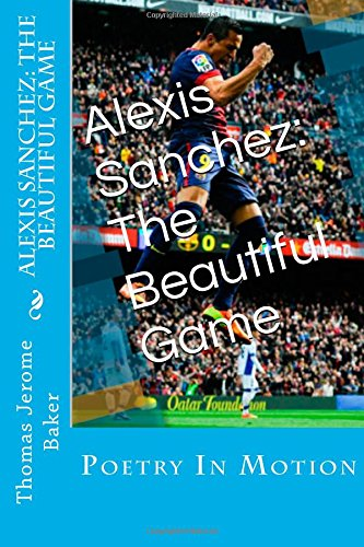Alexis Sanchez: The Beautiful Game: Poetry in Motion: Volume 1