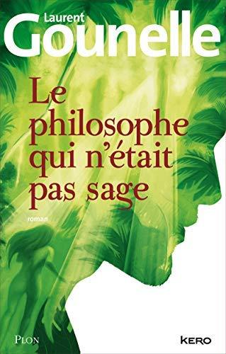 Le philosophe qui n'etait pas sage by Laurent Gounelle(2012-10-04)