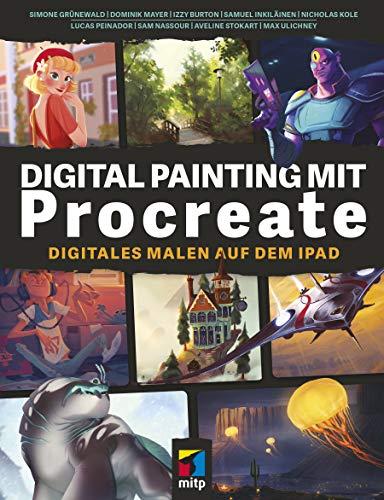 Digital Painting mit Procreate: Digitales Malen auf dem iPad (mitp Kreativ)