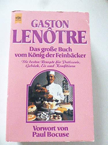 Das große Buch vom König der Feinbäcker. Die besten Rezepte für Patisserie, Gebäck, Eis und Konfitüren