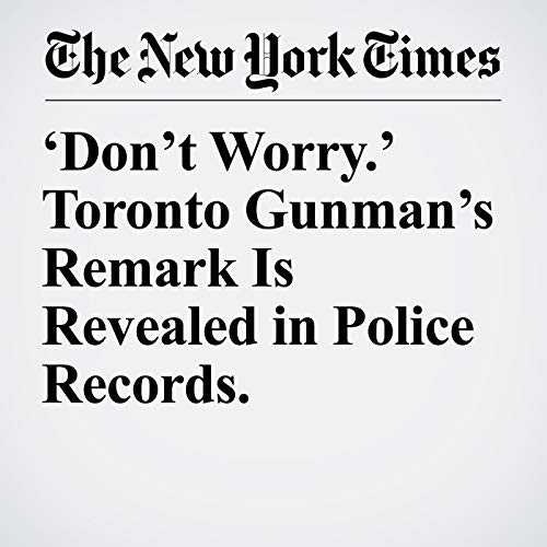 'Don't Worry.' Toronto Gunman's Remark Is Revealed in Police Records. copertina