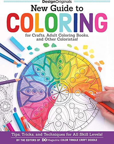 New Guide to Coloring for Crafts, Adult Coloring Books, and Other Coloristas!: Tips, Tricks, and Techniques for All Skill Levels! (Design Originals) Step-by-Step Lessons & 100 Ready-to-Color Designs