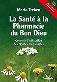 La Santé à la Pharmacie du Bon Dieu - Conseils d'utilisation des plantes médicinales - Format Kindle - 9,99 €