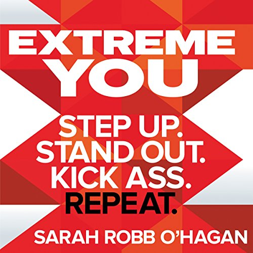 Extreme You     Step up. Stand out. Kick ass. Repeat.              By:                                                                                                                                 Sarah Robb O'Hagan                               Narrated by:                                                                                                                                 Sandy Rustin,                                                                                        Sarah Robb O'Hagan                      Length: 9 hrs and 14 mins     5 ratings     Overall 3.6