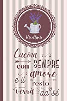 ricettario: quaderno personalizzato con 100 ricette da scrivere (con sommario). formato 6x9 (15,24 x 22,86 cm), (cover shabby lavanda)