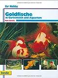 Ihr Hobby 36: Goldfische in Gartenteich und Aquarium