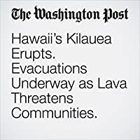 Hawaii's Kilauea Erupts. Evacuations Underway as Lava Threatens Communities.'s image