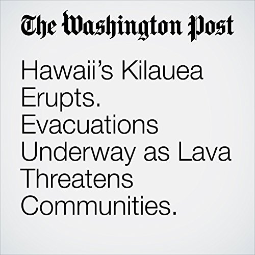 Hawaii's Kilauea Erupts. Evacuations Underway as Lava Threatens Communities. copertina