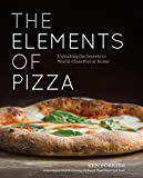 The Elements of Pizza Unlocking the Secrets to World Class Pies at Home