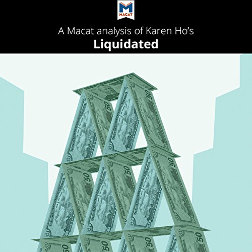 A Macat analysis of Karen Z. Ho's Liquidated: An Ethnography of Wall Street audiobook cover art