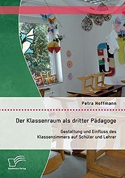 Der Klassenraum ALS Dritter Padagoge: Gestaltung Und Einfluss Des Klassenzimmers Auf Schuler Und Lehrer 3958508278 Book Cover