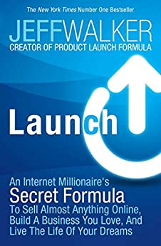 Launch: An Internet Millionaire's Secret Formula to Sell Almost Anything Online, Build a Business You Love and Live the Life of Your Dreams by [Jeff Walker]