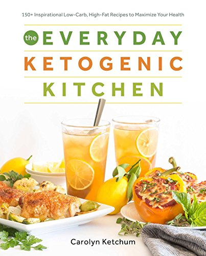 The Everyday Ketogenic Kitchen: With More than 150 Inspirational Low-Carb, High-Fat Recipes to Maximize Your Health 8