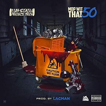 Mop Wit That 50 (feat. Fresco Trey)