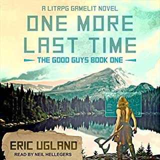 One More Last Time     A LitRPG/GameLit Novel (The Good Guys, Book 1)              By:                                                                                                                                 Eric Ugland                               Narrated by:                                                                                                                                 Neil Hellegers                      Length: 7 hrs and 43 mins     1 rating     Overall 5.0