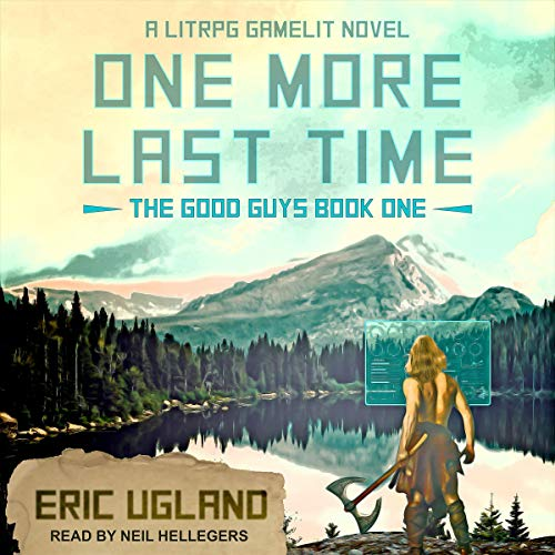 One More Last Time     A LitRPG/GameLit Novel (The Good Guys, Book 1)              Written by:                                                                                                                                 Eric Ugland                               Narrated by:                                                                                                                                 Neil Hellegers                      Length: 7 hrs and 43 mins     2 ratings     Overall 5.0