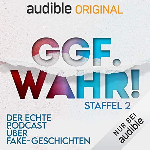Ggf. wahr! Der echte Podcast über Fake-Geschichten: Staffel 2