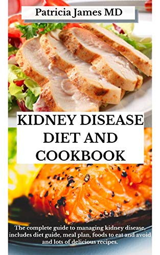 KIDNEY DISEASE DIET AND COOKBOOK: The complete guide to...