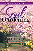 Soul Gardening: A Celebration of the Divine