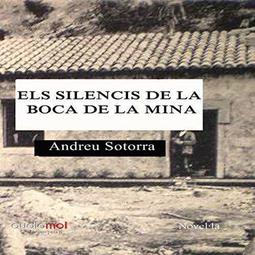 Els silencis de la boca de la mina [The Silences of the Mouth of the Mine] (Audiolibro en Catalán)                   De :                                                                                                                                 Andreu Sotorra                               Lu par :                                                                                                                                 Joan Mora                      Durée : 4 h et 3 min     Pas de notations     Global 0,0