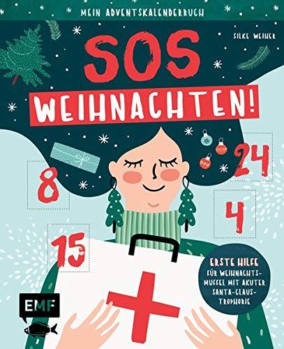 Mein Adventskalender-Buch: SOS Weihnachten!: Erste Hilfe für Weihnachtsmuffel mit akuter Santa Claustrophobie – Mit 24 perforierten Seiten
