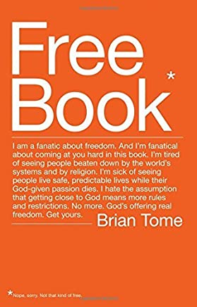 [(Free Book : I am a Fanatic About Freedom. Im Tired of Seeing People Beaten Down by the Worlds Systems and by Religion. Gods Offering Real Freedom. Get Yours.)] [By (author) Brian Tome] published on (February, 2010)