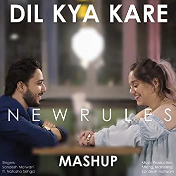 Dil Kya Kare / New Rules (Mashup)