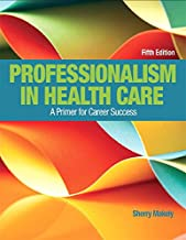 Professionalism in Health Care Plus NEW MyLab Health Professions with Pearson eText--Access Card Package (5th Edition)