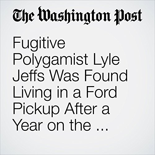Fugitive Polygamist Lyle Jeffs Was Found Living in a Ford Pickup After a Year on the Lam, FBI Says copertina