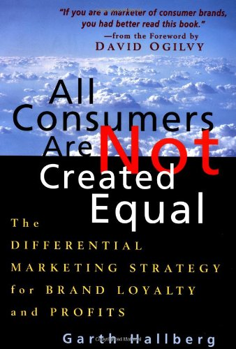 All Consumers Are Not Created Equal: The Differential Marketing Strategy for Brand Loyalty and Profits