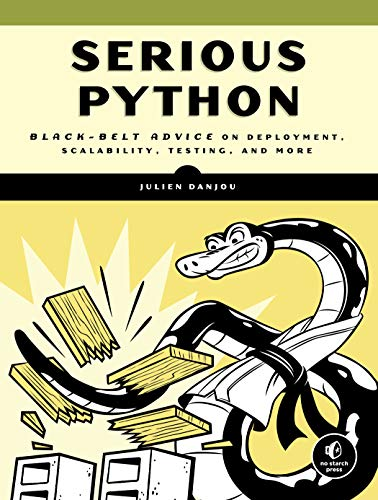 Serious Python: Black-Belt Advice on Deployment, Scalability, Testing, and More by Julien Danjou