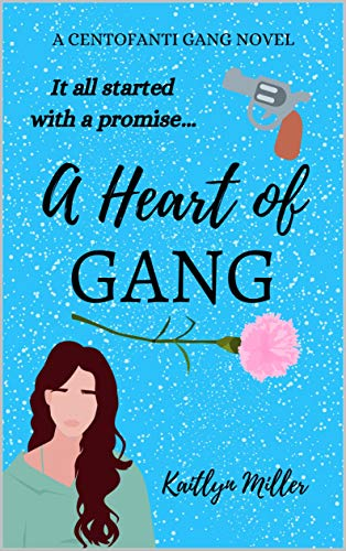A Heart of Gang (The Centofanti Gang Book 1) by [Kaitlyn Miller]