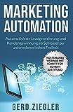Marketing Automation: Automatisierte Leadgenerierung und Neukundengewinnung als Schlüssel zur unternehmerischen