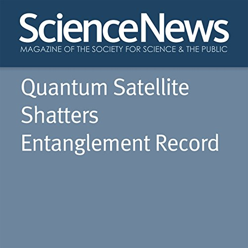 Quantum Satellite Shatters Entanglement Record                   By:                                                                                                                                 Emily Conover                               Narrated by:                                                                                                                                 Jamie Renell                      Length: 4 mins     Not rated yet     Overall 0.0