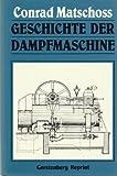 Geschichte der Dampfmaschine - Conrad Matschoss