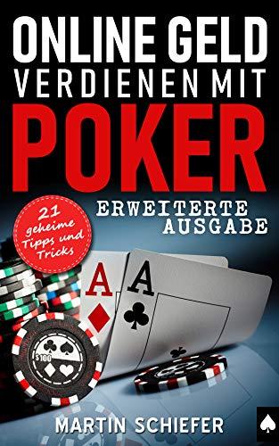 Online Geld verdienen mit Poker (Erweiterte Ausgabe): Vom Hobby-Spieler zum Karten-Hai – 21 geheime Tipps und Tricks für No Limit Texas Holdem Anfänger und Fortgeschrittene (German Edition)