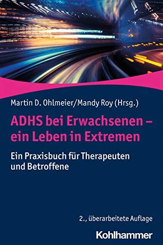 ADHS bei Erwachsenen - ein Leben in Extremen: Ein Praxisbuch für Therapeuten und...