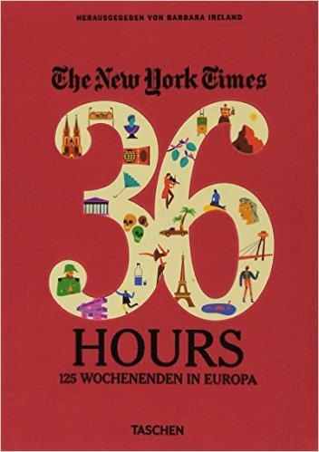 The New York Times. 36 Hours. 125 Wochenenden in Europa ( 26. September 2013 )
