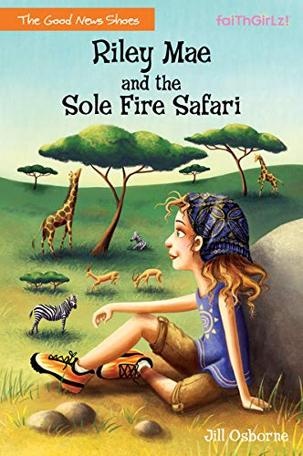 Riley Mae and the Sole Fire Safari (Faithgirlz / The Good News Shoes)