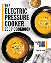 The Electric Pressure Cooker Soup Cookbook: 100 Fast and Flavorful Recipes