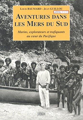 Aventures dans les mers du Sud : Marins, explorateurs et trafiquants au coeur du Pacifique