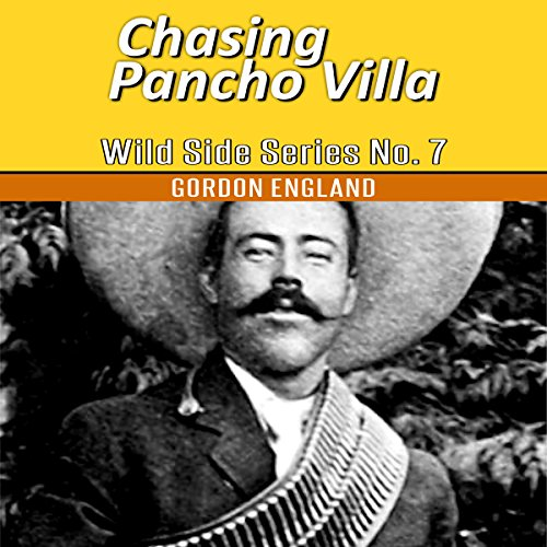 Chasing Pancho Villa: Wild Side Series No. 7                   By:                                                                                                                                 Gordon England                               Narrated by:                                                                                                                                 Ken Robinson                      Length: 29 mins     1 rating     Overall 5.0