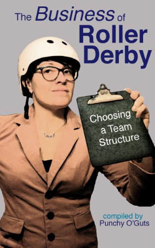 The Business of Roller Derby: Choosing a Team Structure (English Edition)