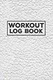 Workout Log Book: A Gym Log Book and Workout Tracker Notebook for Fitness and Bodybuilding