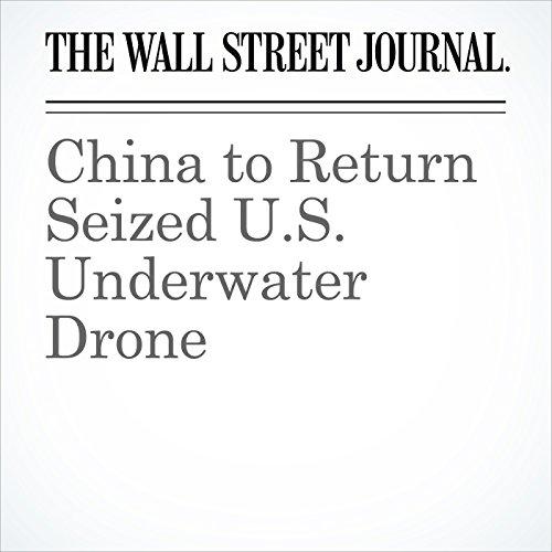 China to Return Seized U.S. Underwater Drone audiobook cover art